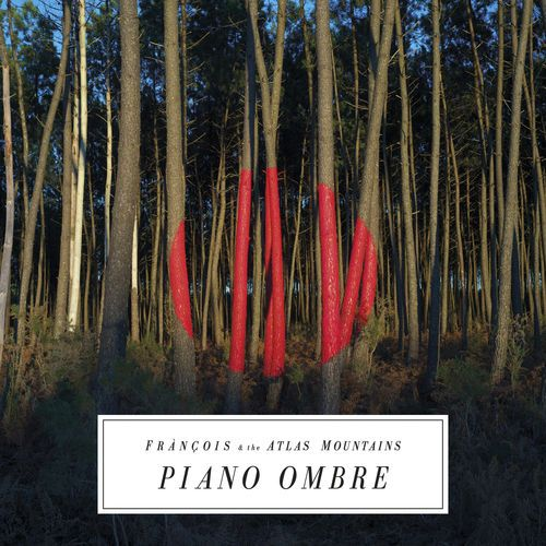 François & The Atlas Mountains - Piano Ombre