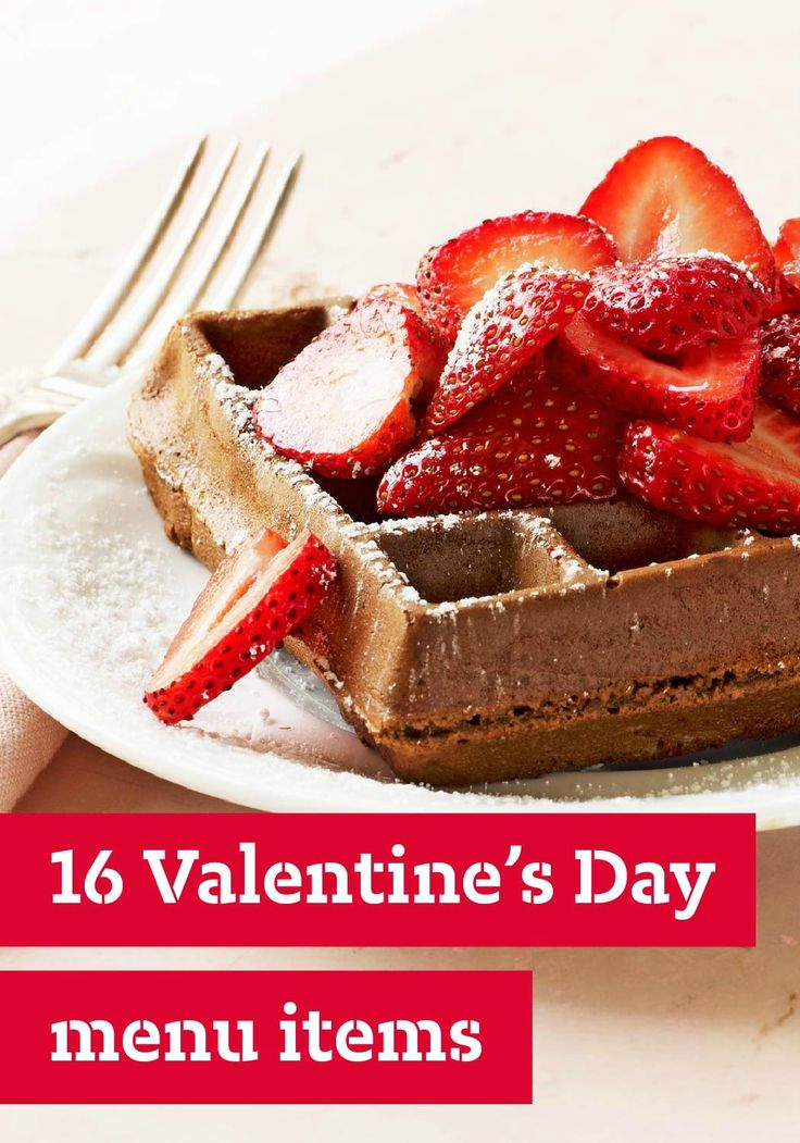 16 Valentine's Day Menu Ideas – We've got plenty of recipes to last the whole holiday, whether you're waking up your sweetheart with breakfast in bed, cooking a romantic dinner or winding down with a dessert for two.