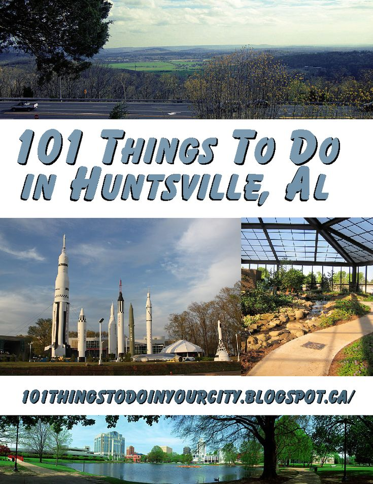 a 101 activities and attractions in Huntsville Alabama.