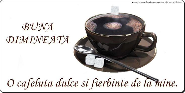 Buna dimineata O cafeluta dulce si fierbinte de la mine.