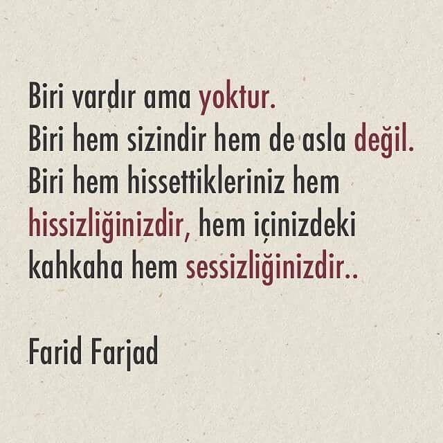 Biri vardır ama yoktur. Biri hem sizindir, hem de asla değil. Biri hem hissettikleriniz hem de hissizliğinizdir, hem içinizdeki kahkaha hem sessizliğinizdir.. - Farid Farjad (Kaynak: Instagram - kitapklubu) #sözler #anlamlısözler #güzelsözler #manalısözler #özlüsözler #alıntı #alıntılar #alıntıdır #alıntısözler #şiir #edebiyat