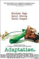 Adaptation. (2002). [R] 114 mins. Starring: Nicolas Cage, Meryl Streep, Chris Cooper, Cara Seymour,  Tilda Swinton, Brian Cox and Maggie Gyllenhaal