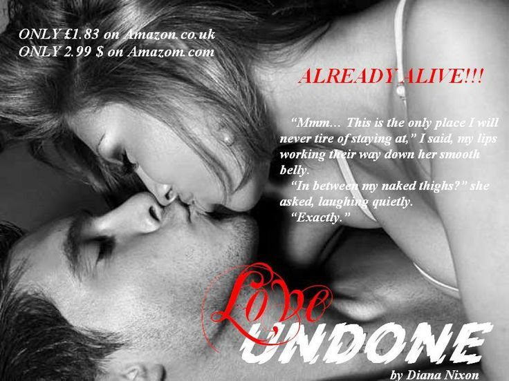 I'm an evil author, I know that:) But I think you don't mind a few more short teasers:)  #LOVE_UNDONE: available in all Amazon stores!  ONLY 2.99 $ on Amazom.com: http://www.amazon.com/Love-Undone-Diana-Nixon-ebook/dp/B00KQ1CQV4/ref=sr_1_1?s=digital-text&ie=UTF8&qid=1401789933&sr=1-1&keywords=love+undone+diana+nixon  ONLY £1.83 on Amazon.co.uk: http://www.amazon.co.uk/Love-Undone-Diana-Nixon-ebook/dp/B00KQ1CQV4/ref=sr_1_1?ie=UTF8&qid=1401790005&sr=8-1&keywords=love+undone+by+diana+nixon