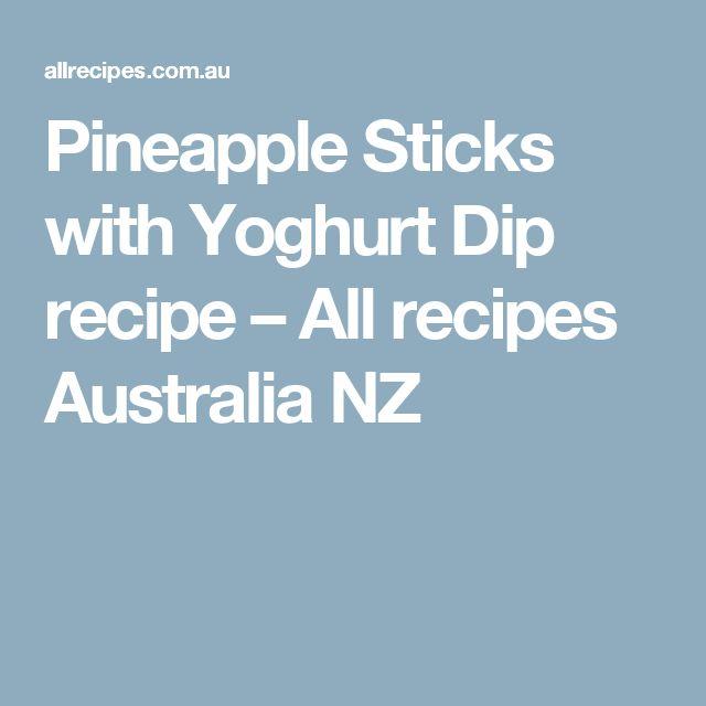 Pineapple Sticks with Yoghurt Dip recipe – All recipes Australia NZ