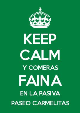 KEEP CALM Y COMERAS FAINA EN LA PASIVA PASEO CARMELITAS