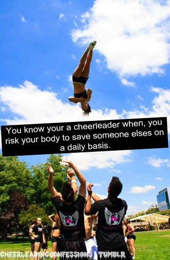 you know your a cheerleader when, you risk your body to save someone elses on a daily basis