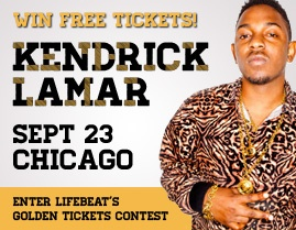 Learn about HIV/AIDS prevention & Win 2 Tickets to see Kendrick Lamar in Chicago, 9/23! Lifebeat is giving away 2 Tix to BET Music Matters Tour.    Details at:  http://www.lifebeat.org/    Lifebeat: Music Fights HIV/AIDS