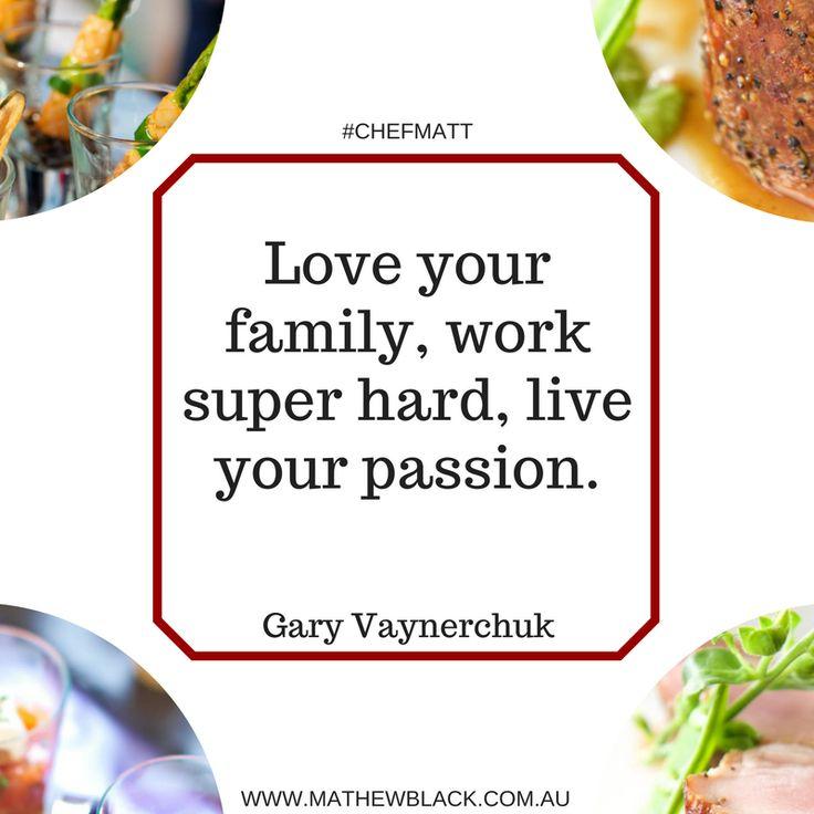 Love your family, work super hard, live your passion. -Gary Vee.  #hireachef #mattblack #chefmatt #hustle #kitchen #quotes