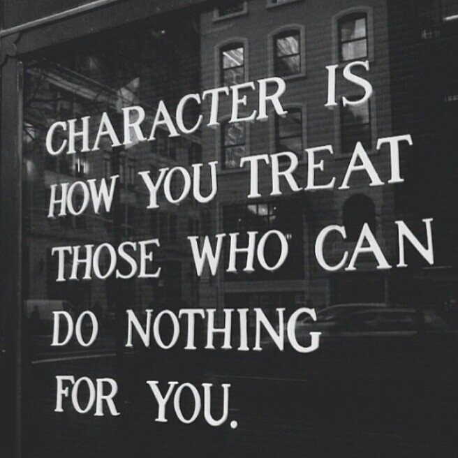 Lovely Character Is How You Treat. This Is So True, Some People Only Treat Others  Good If They Think They Can Benefit From Them In Some Way, And Treat Others  Like ... Pictures Gallery