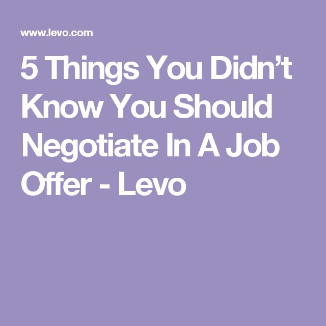 5 Things You Didn't Know You Should Negotiate In A Job Offer - Levo