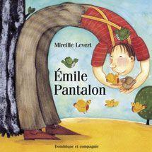 Émile Pantalon, Mireille Levert, éditions Dominique et compagnie, album 32 pages (thème de la différence)