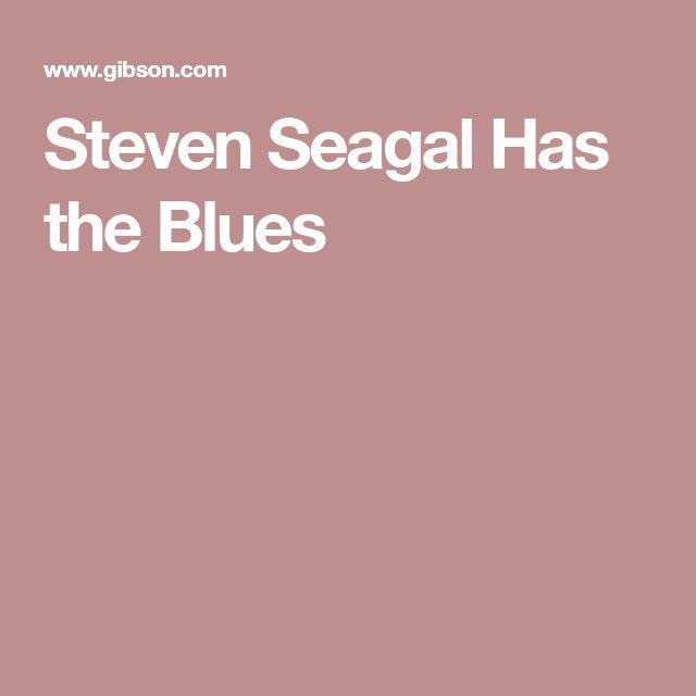 Steven Seagal Has the Blues