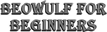 Beowulf for beginners  @Marissa Despins- some great info
