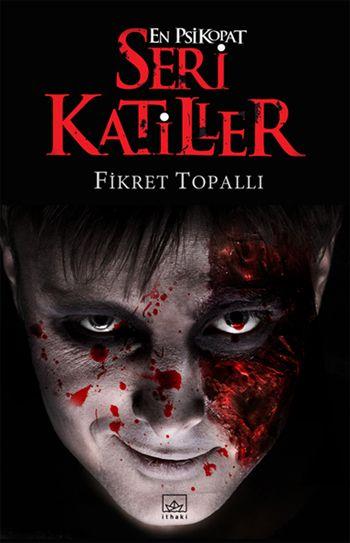 En Psikopat Seri Katiller / Fikret Topallı    http://www.pttkitap.com/kitap/en-psikopat-seri-katiller-p730465.html