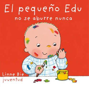 EL PEQUEÑO EDU NO SE ABURRE NUNCA Linne Bie http://www.editorialjuventud.es/3694.html
