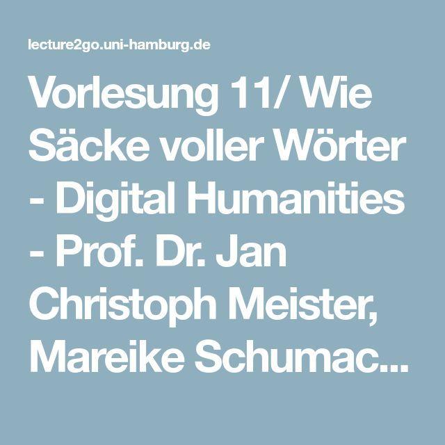 Vorlesung 11 Wie Sacke Voller Worter Digital Humanities Prof Dr Jan Christoph Meister Ma Universitat Hamburg Literaturwissenschaft Digitale Technologie