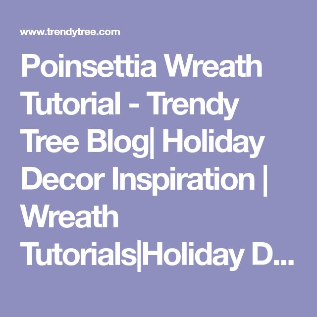 Poinsettia Wreath Tutorial - Trendy Tree Blog| Holiday Decor Inspiration | Wreath Tutorials|Holiday Decorations| Mesh & Ribbons