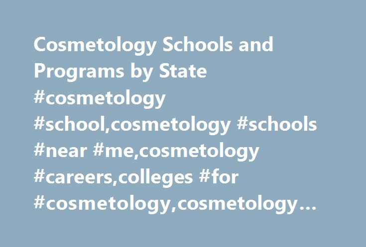 Cosmetology Schools and Programs by State #cosmetology #school,cosmetology #schools #near #me,cosmetology #careers,colleges #for #cosmetology,cosmetology #requirements http://oregon.remmont.com/cosmetology-schools-and-programs-by-state-cosmetology-schoolcosmetology-schools-near-mecosmetology-careerscolleges-for-cosmetologycosmetology-requirements/  # Beauty Schools Cosmetology Schools and Programs by State Cosmetology not only offers a number of creative and diverse career choices, it also…