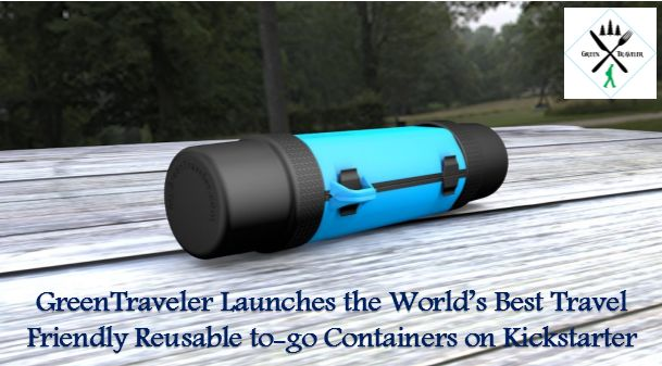 GreenTraveler Launches the World's Best Travel Friendly Reusable to-go Containers on Kickstarter