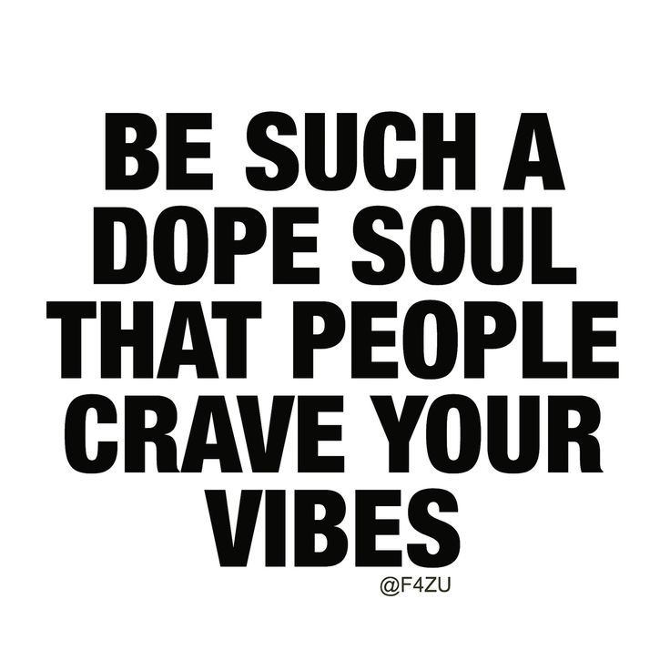 """Be such a dope Soul, that people crave your vibes."" ❤️"
