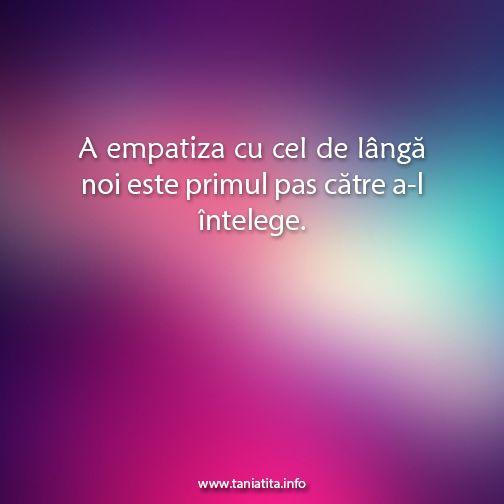 A empatiza cu cel de langa noi este primul pas catre a-l intelege... http://taniatita.info/newsletter - Tania Tita