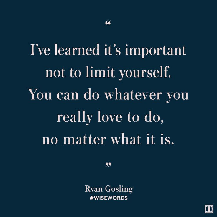 """I've learned it's important not to limit yourself. You can do whatever you really love to do, no matter what it is."" — Ryan Gosling #WiseWords"