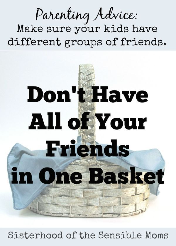 """Don't Have All of Your Friends in One Basket"" Parenting Advice: Diversify your kids's groups of friends. Sisterhood of the Sensible Moms"
