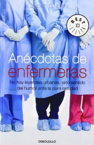 Anécdotas de enfermeras: No hay leyendas urbanas, sino sentido del humor ante la pura realidad (BEST SELLER) de Elisabeth G. Iborra http://www.amazon.es/dp/848346960X/ref=cm_sw_r_pi_dp_m4BKub0W51K9E