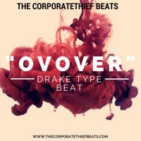 OVover {Drake X The Weeknd Type Beat} by TheCorporatethiefBeats on SoundCloud