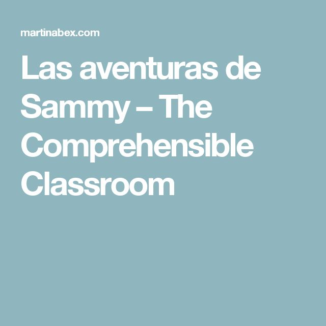 Las aventuras de Sammy – The Comprehensible Classroom