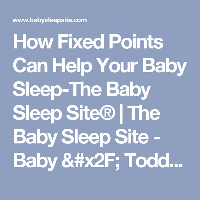 How Fixed Points Can Help Your Baby Sleep-The Baby Sleep Site® | The Baby Sleep Site - Baby / Toddler Sleep Consultants