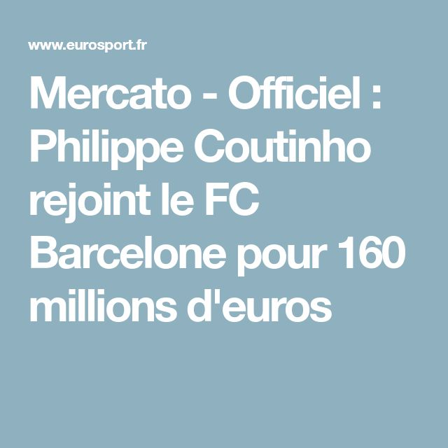 Mercato - Officiel : Philippe Coutinho rejoint le FC Barcelone pour 160 millions d'euros