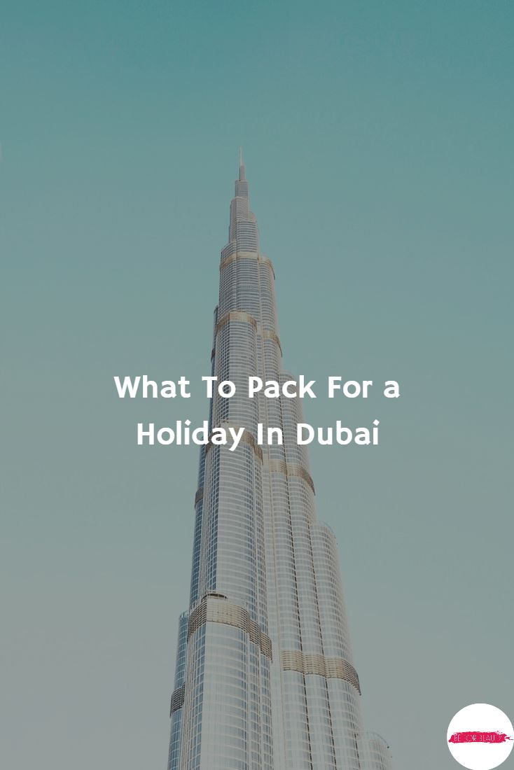 A holiday in the Middle East calls for a special packing list. Here's What To Pack For a Holiday In Dubai.