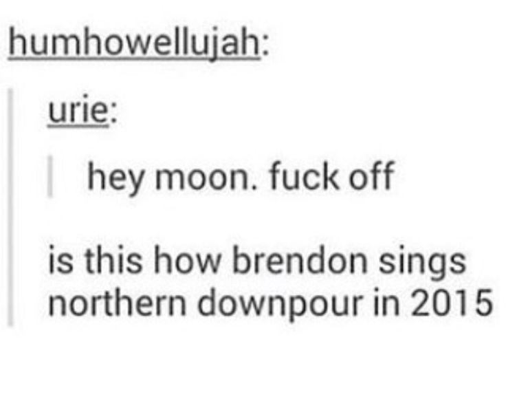 this is fake bc brendon never sang northern downpour after 2012