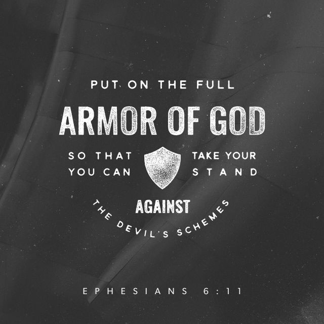 """Put on the whole armour of God, that ye may be able to stand against the wiles of the devil."" ‭‭Ephesians‬ ‭6:11‬ ‭KJV‬‬ http://bible.com/1/eph.6.11.kjv"