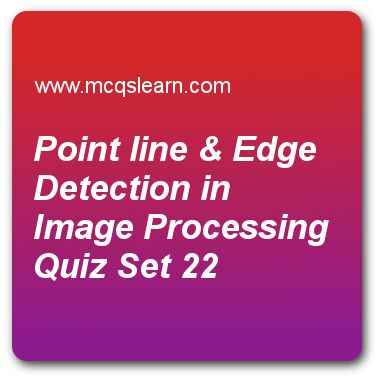 Point Line & Edge Detection in Image Processing Quizzes:      digital image processing Quiz 22 Questions and Answers - Practice image processing quizzes based questions and answers to study point line & edge detection in image processing quiz with answers. Practice MCQs to test learning on point line and edge detection in image processing, origin of digital image processing, image interpolation and resampling, wavelet transforms in one dimension, point line and edge detection quizze.
