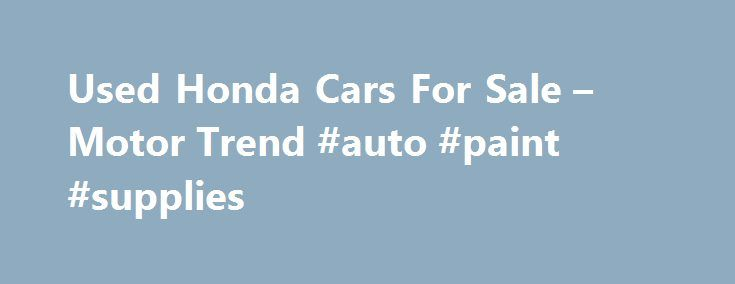 Used Honda Cars For Sale – Motor Trend #auto #paint #supplies http://pakistan.remmont.com/used-honda-cars-for-sale-motor-trend-auto-paint-supplies/  #used hondas # State