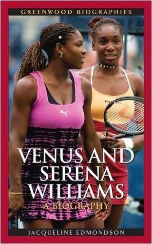 Venus and Serena Williams: A Biography (Greenwood Biographies) by Jacqueline Edmondson Ph.D., http://www.amazon.com/dp/B000WNFLBS/ref=cm_sw_r_pi_dp_mLqUqb0DVA593