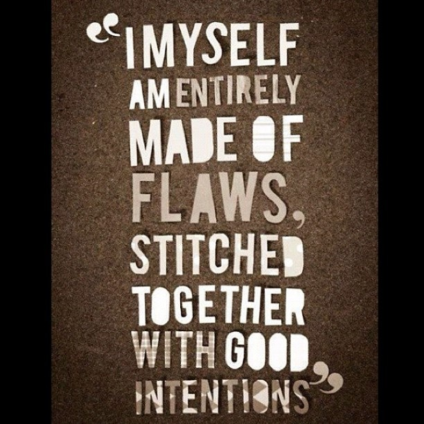 Flaws and good intentions. inspiration quote