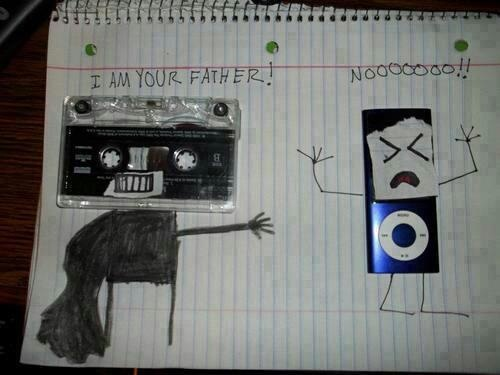 Hahahaha!  Darth Cassette and Luke iPoder.....  https://fbcdn-sphotos-a.akamaihd.net/hphotos-ak-ash3/599378_474871579194751_1263924392_n.jpg