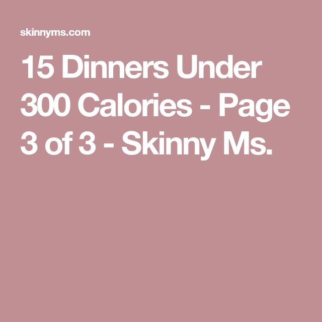 15 Dinners Under 300 Calories - Page 3 of 3 - Skinny Ms.