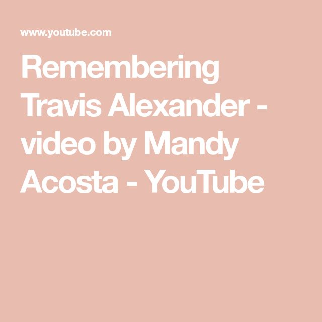 Remembering Travis Alexander - video by Mandy Acosta - YouTube