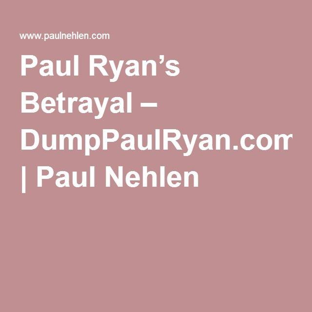 2016 PAUL RYAN: Paul Ryan's Betrayal – DumpPaulRyan.com   Paul Nehlen