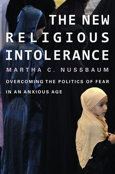 The New Religious Intolerance: Overcoming the Politics of Fear in an Anxious Age | Martha C. Nussbaum | Published in paperback October 14th, 2013
