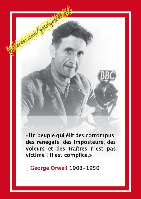 «Un peuple qui élit des corrompus, des renegats, des imposteurs, des voleurs et des traîtres n'est pas victime ! Il est complice.»   _ George Orwell 1903-1950