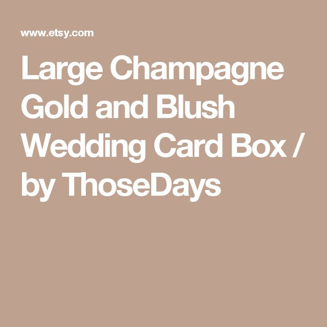 Large Champagne Gold and Blush Wedding Card Box / by ThoseDays