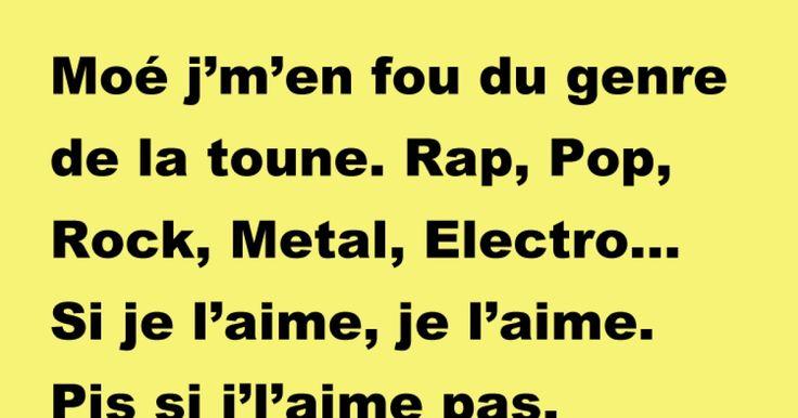 Moé j'm'en fou du genre de la toune. Rap, Pop, Rock, Metal, Electro...