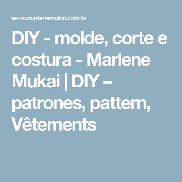 DIY - molde, corte e costura - Marlene Mukai | DIY – patrones, pattern, Vêtements