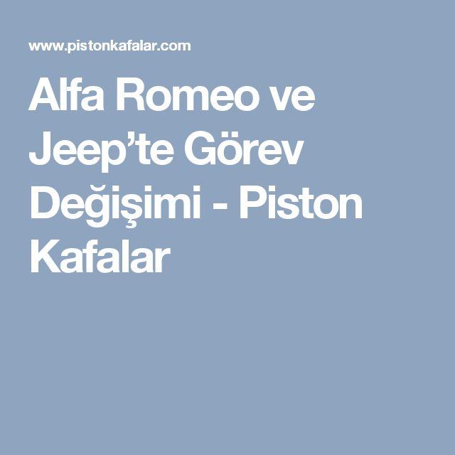 Alfa Romeo ve Jeep'te Görev Değişimi - Piston Kafalar