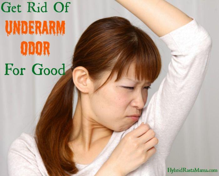 Get Rid Of Underarm Odor (Stinky Pits) For Good by Hybrid Rasta Mama
